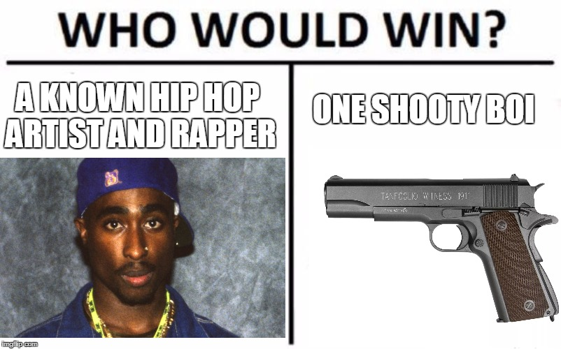 Shooty Boi | A KNOWN HIP HOP ARTIST AND RAPPER ONE SHOOTY BOI | image tagged in who would win | made w/ Imgflip meme maker
