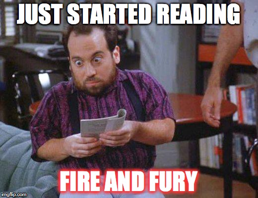 JUST STARTED READING FIRE AND FURY | image tagged in danny woodburn / mickey abbott | made w/ Imgflip meme maker