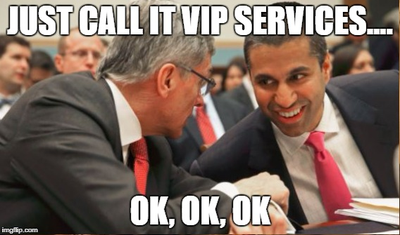 JUST CALL IT VIP SERVICES.... OK, OK, OK | image tagged in net neutrality,ajit pai,fcc,verizon | made w/ Imgflip meme maker