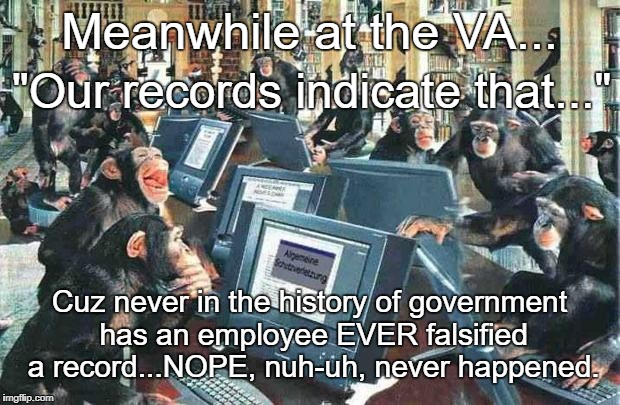 "Monkeys on typewriters | Meanwhile at the VA... ""Our records indicate that..."" Cuz never in the history of government has an employee EVER falsified a record...NOPE, 