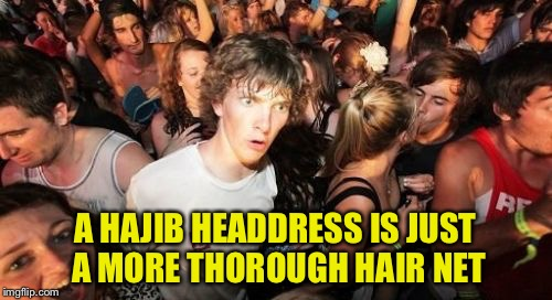 Sudden Clarity Clarence Meme | A HAJIB HEADDRESS IS JUST A MORE THOROUGH HAIR NET | image tagged in memes,sudden clarity clarence | made w/ Imgflip meme maker