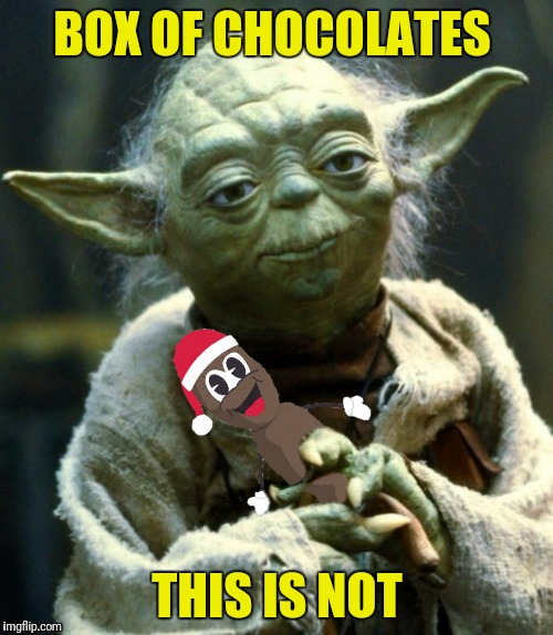 BOX OF CHOCOLATES THIS IS NOT | made w/ Imgflip meme maker