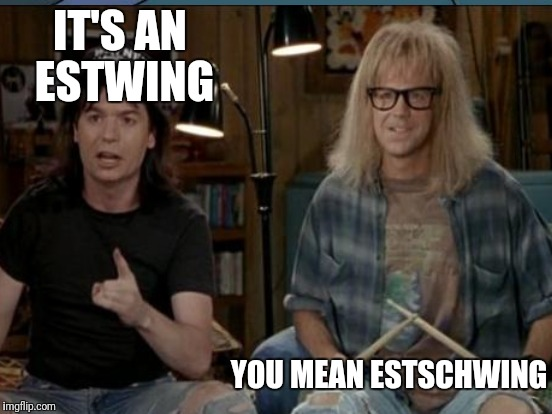 IT'S AN ESTWING YOU MEAN ESTSCHWING | made w/ Imgflip meme maker