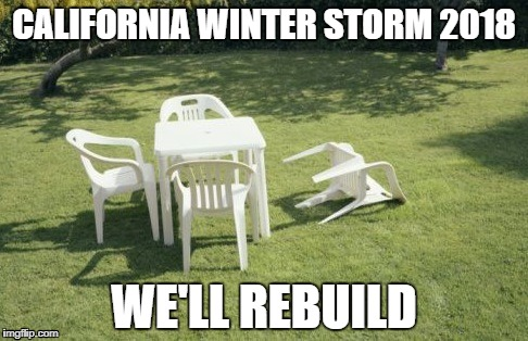 We Will Rebuild |  CALIFORNIA WINTER STORM 2018; WE'LL REBUILD | image tagged in memes,we will rebuild | made w/ Imgflip meme maker