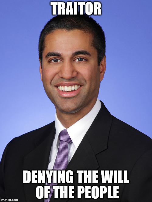 The Constitution calls this man aa Traitor | TRAITOR DENYING THE WILL OF THE PEOPLE | image tagged in ajit pai,net neutrality | made w/ Imgflip meme maker