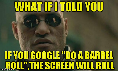 "The More You Know | WHAT IF I TOLD YOU IF YOU GOOGLE ""DO A BARREL ROLL"",THE SCREEN WILL ROLL 