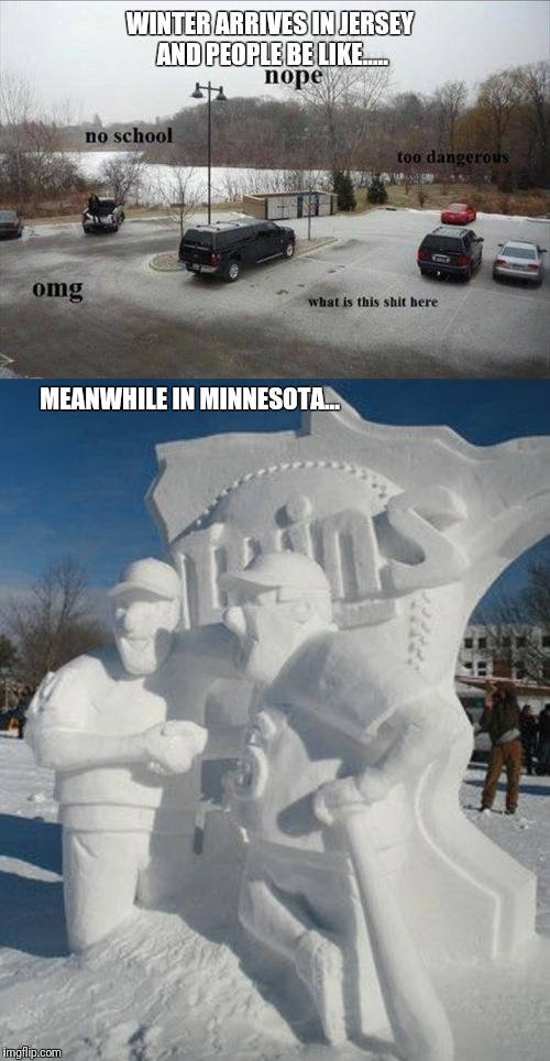 WINTER ARRIVES IN JERSEY AND PEOPLE BE LIKE..... MEANWHILE IN MINNESOTA... | image tagged in minnesota,new jersey,winter is here | made w/ Imgflip meme maker