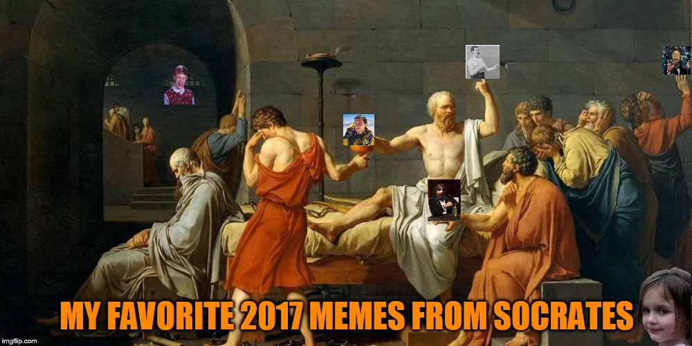 Socrates is doing ''Memes in Review.His favorite 2017 memes from each user on the Top 100 leaderboard'' Please drop in and visit | MY FAVORITE 2017 MEMES FROM SOCRATES | image tagged in memes,top users,socrates,favorites,2017 memes in review,please go visit socrates | made w/ Imgflip meme maker