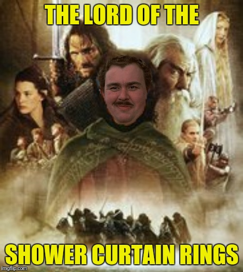 THE LORD OF THE SHOWER CURTAIN RINGS | made w/ Imgflip meme maker
