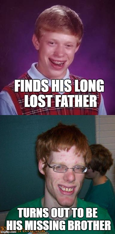 long lost | FINDS HIS LONG LOST FATHER TURNS OUT TO BE HIS MISSING BROTHER | image tagged in missing | made w/ Imgflip meme maker