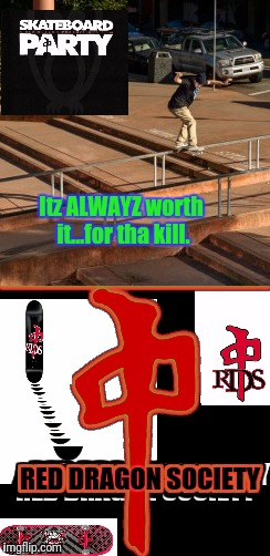 Itz ALWAYZ worth it...for tha kill. RED DRAGON SOCIETY | made w/ Imgflip meme maker