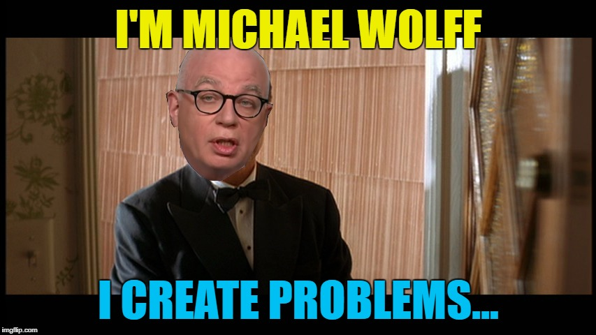 Winston's lesser known brother... :) | I'M MICHAEL WOLFF I CREATE PROBLEMS... | image tagged in memes,michael wolff,trump,fire and fury,politics,pulp fiction | made w/ Imgflip meme maker
