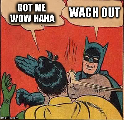Batman Slapping Robin Meme | GOT ME WOW HAHA WACH OUT | image tagged in memes,batman slapping robin | made w/ Imgflip meme maker