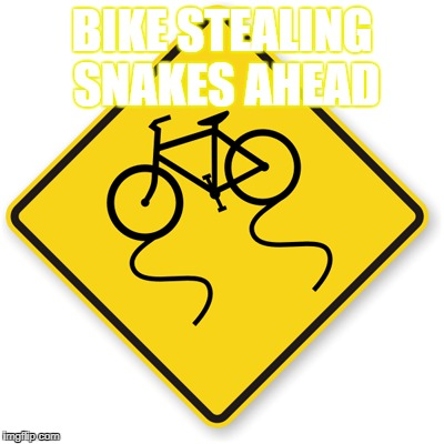 Lock up your cycles! | BIKE STEALING SNAKES AHEAD | image tagged in road signs,warning sign | made w/ Imgflip meme maker