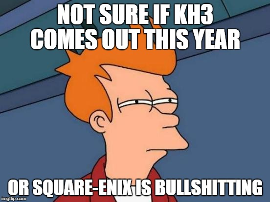 Futurama Fry Meme | NOT SURE IF KH3 COMES OUT THIS YEAR OR SQUARE-ENIX IS BULLSHITTING | image tagged in memes,futurama fry | made w/ Imgflip meme maker
