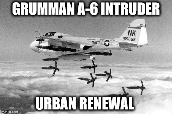 GRUMMAN A-6 INTRUDER URBAN RENEWAL | image tagged in a6 | made w/ Imgflip meme maker