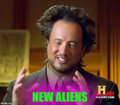 Ancient Aliens Meme | NEW ALIENS | image tagged in memes,ancient aliens | made w/ Imgflip meme maker