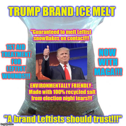 "Stock up now while temperatures are plummeting around the country!!! | TRUMP BRAND ICE MELT ""A brand Leftists should trust!!!"" ""Guaranteed to melt Leftist snowflakes on contact!!! ENVIRONMENTALLY FRIENDLY:  Made 