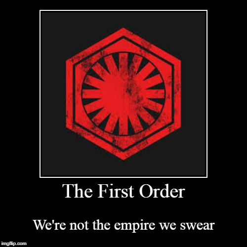 The First Order | We're not the empire we swear | image tagged in funny,demotivationals | made w/ Imgflip demotivational maker
