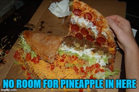 NO ROOM FOR PINEAPPLE IN HERE | made w/ Imgflip meme maker