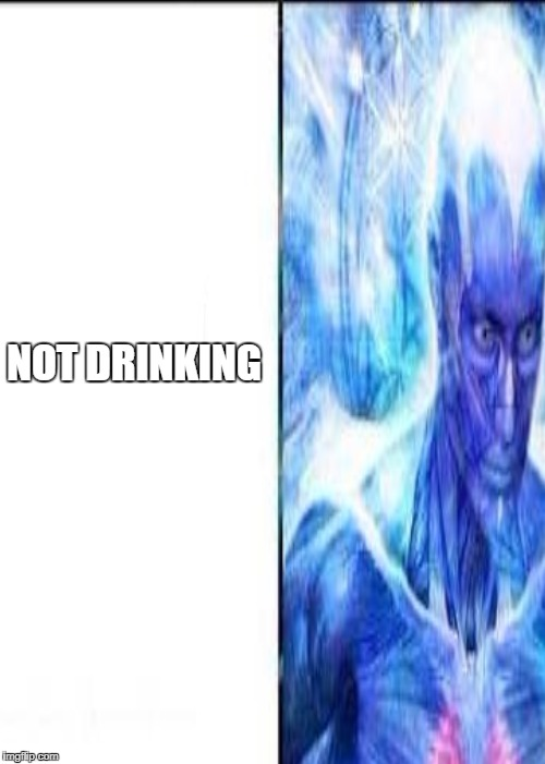 NOT DRINKING | made w/ Imgflip meme maker
