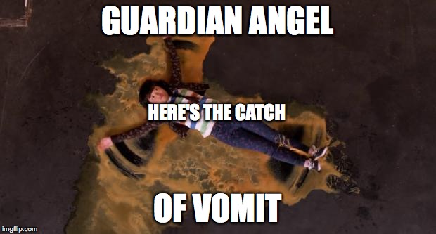 GUARDIAN ANGEL OF VOMIT HERE'S THE CATCH | image tagged in pitch perfect vomit angel | made w/ Imgflip meme maker