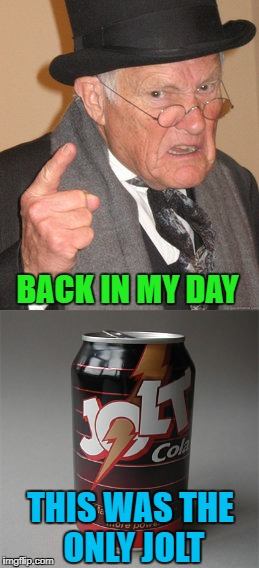 BACK IN MY DAY THIS WAS THE ONLY JOLT | made w/ Imgflip meme maker