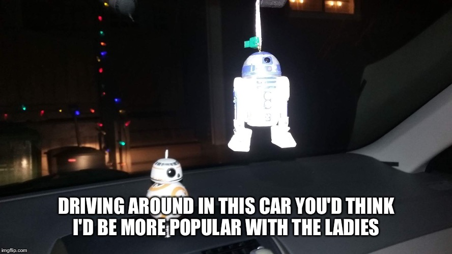 Geek Week, Jan 7-13, a JBmemegeek & KenJ event! Submit anything and everything geek! You don't have to be a geek to celebrate :) | DRIVING AROUND IN THIS CAR YOU'D THINK I'D BE MORE POPULAR WITH THE LADIES | image tagged in geek week,memes,star wars | made w/ Imgflip meme maker