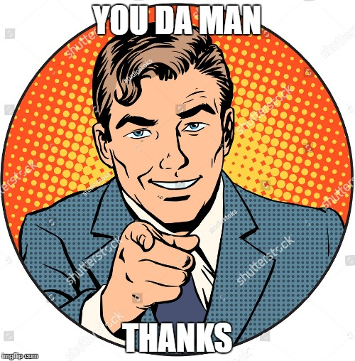 YOU DA MAN THANKS | made w/ Imgflip meme maker