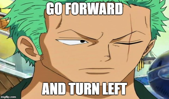 GO FORWARD AND TURN LEFT | made w/ Imgflip meme maker