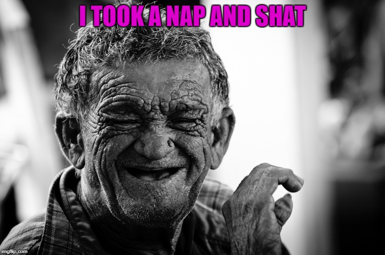 I TOOK A NAP AND SHAT | made w/ Imgflip meme maker