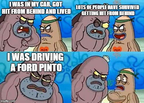 Full Of Road Deaths (?) | I WAS IN MY CAR, GOT HIT FROM BEHIND AND LIVED LOTS OF PEOPLE HAVE SURVIVED GETTING HIT FROM BEHIND I WAS DRIVING A FORD PINTO | image tagged in memes,how tough are you,ford pinto | made w/ Imgflip meme maker