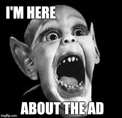 I'M HERE ABOUT THE AD | made w/ Imgflip meme maker