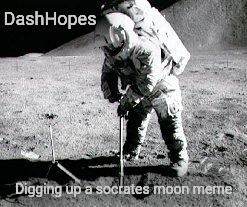 DashHopes Digging up a socrates moon meme | made w/ Imgflip meme maker