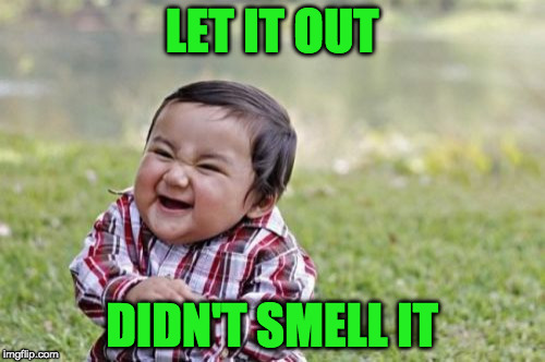 Evil Toddler Meme | LET IT OUT DIDN'T SMELL IT | image tagged in memes,evil toddler | made w/ Imgflip meme maker