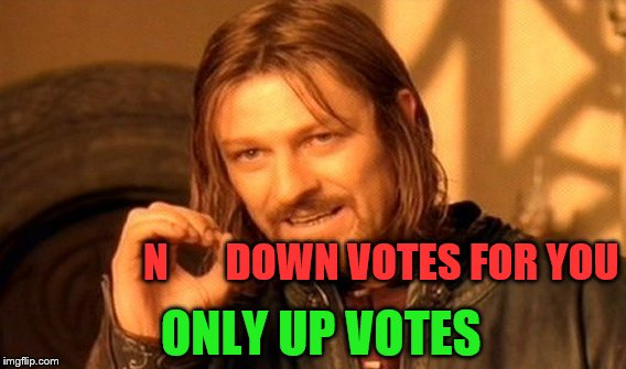 One Does Not Simply Meme | ONLY UP VOTES N       DOWN VOTES FOR YOU | image tagged in memes,one does not simply | made w/ Imgflip meme maker