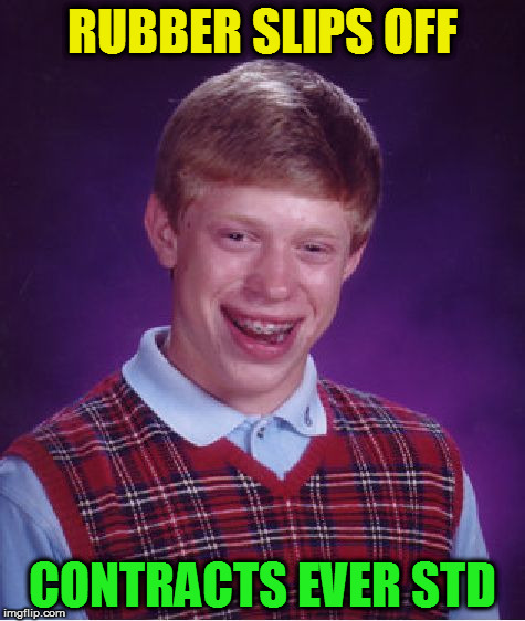 Bad Luck Brian Meme | RUBBER SLIPS OFF CONTRACTS EVER STD | image tagged in memes,bad luck brian | made w/ Imgflip meme maker