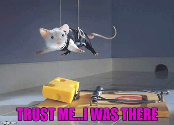 TRUST ME...I WAS THERE | made w/ Imgflip meme maker