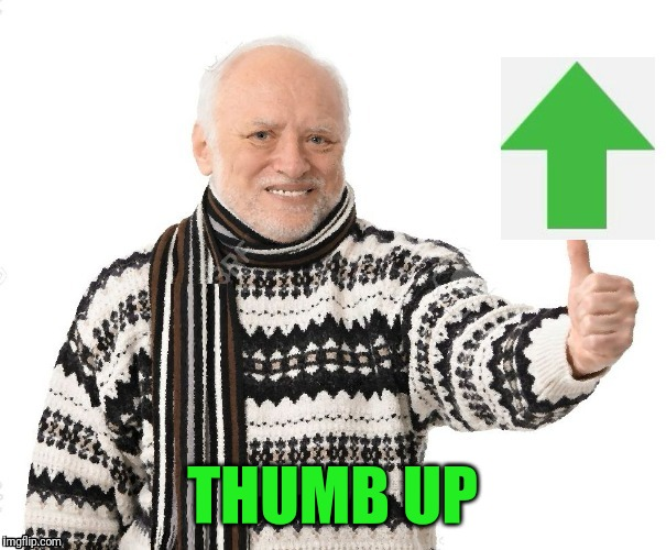 Upvote Harold | THUMB UP | image tagged in upvote harold | made w/ Imgflip meme maker