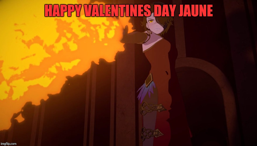 HAPPY VALENTINES DAY JAUNE | image tagged in rwby - burn | made w/ Imgflip meme maker