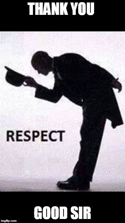 tip hat respect | THANK YOU GOOD SIR | image tagged in tip hat respect | made w/ Imgflip meme maker