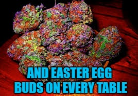 AND EASTER EGG BUDS ON EVERY TABLE | made w/ Imgflip meme maker