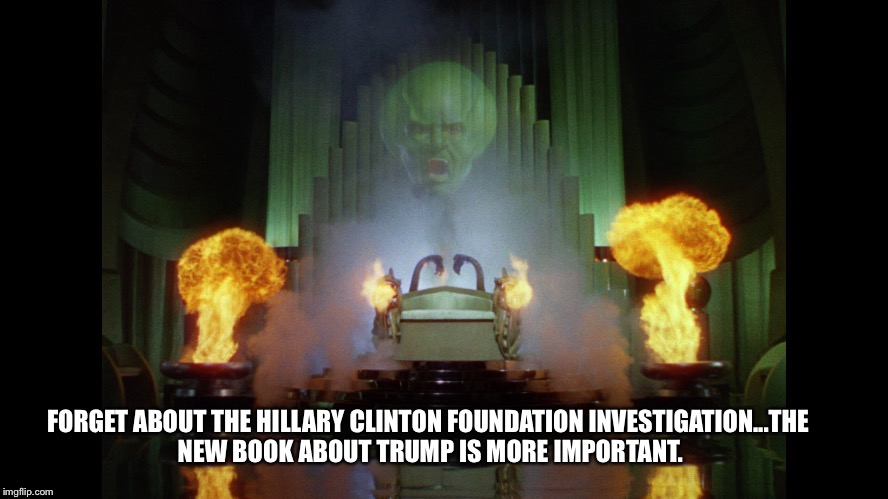 Wizard | FORGET ABOUT THE HILLARY CLINTON FOUNDATION INVESTIGATION...THE NEW BOOK ABOUT TRUMP IS MORE IMPORTANT. | image tagged in wizard | made w/ Imgflip meme maker
