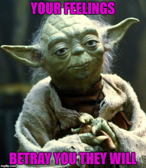 Star Wars Yoda Meme | YOUR FEELINGS BETRAY YOU THEY WILL | image tagged in memes,star wars yoda | made w/ Imgflip meme maker