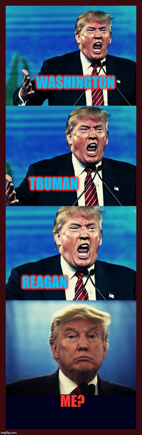 Trump triggered! Triggered! TRIGGERED! Tarded! | WASHINGTON ME? TRUMAN REAGAN | image tagged in trump triggered triggered triggered tarded | made w/ Imgflip meme maker