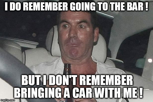 Where did the car come from ? | I DO REMEMBER GOING TO THE BAR ! BUT I DON'T REMEMBER BRINGING A CAR WITH ME ! | image tagged in simon,car,drinking,stole a car,where did the car come from,simon can't remember | made w/ Imgflip meme maker