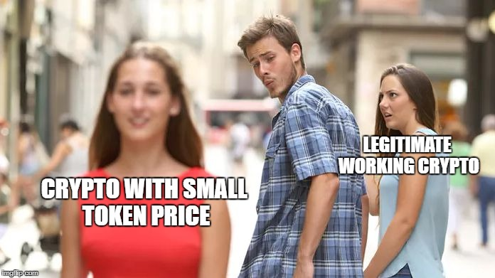 Distracted Boyfriend | LEGITIMATE WORKING CRYPTO CRYPTO WITH SMALL TOKEN PRICE | image tagged in distracted boyfriend | made w/ Imgflip meme maker