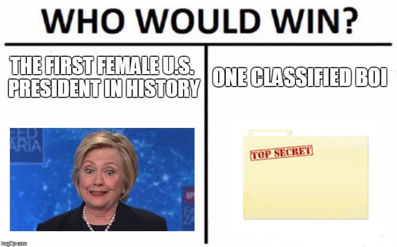 Who Would Win? Meme | THE FIRST FEMALE U.S. PRESIDENT IN HISTORY ONE CLASSIFIED BOI | image tagged in memes,who would win | made w/ Imgflip meme maker