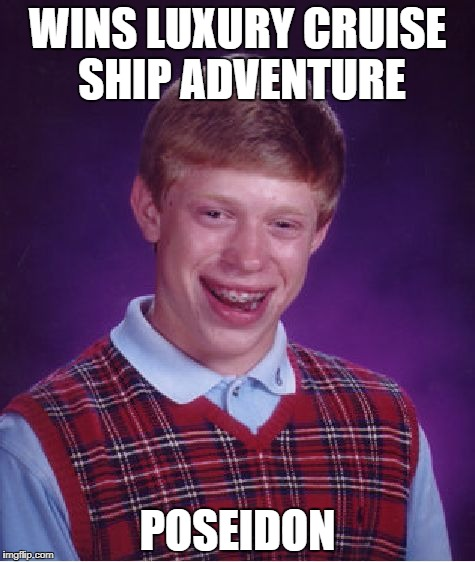 Bad Luck Brian Meme | WINS LUXURY CRUISE SHIP ADVENTURE POSEIDON | image tagged in memes,bad luck brian | made w/ Imgflip meme maker