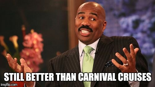 STILL BETTER THAN CARNIVAL CRUISES | made w/ Imgflip meme maker